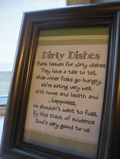 Dirty Dishes Poem. Good to remember when I am griping about constantly having to do dishes.