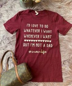 Id love to do whatever i want whenever i want but im not a dad funny mom life tee maroon sh - Funny Mom Shirts - Ideas of Funny Mom Shirts - Id love to do whatever i want whenever i want but im not a dad funny mom life tee maroon sh Funny Kids Shirts, Funny Shirt Sayings, T Shirts With Sayings, Mom Shirts, Cute Shirts, Mom Sayings, Sassy Shirts, Funny Tees, Family Shirts