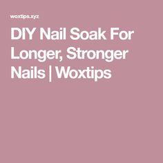 DIY Nail Soak For Longer, Stronger Nails | Woxtips