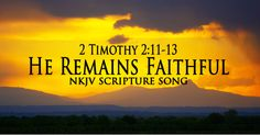 "2 Timothy 2:11-13 Song ""He Remains Faithful"" (Christian Scripture Praise..."