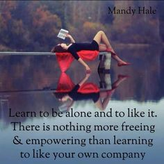 ain't nothing wrong with loving your own company...I know I sure as hell do =)