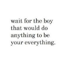 Wait for the boy... Good advice for my girls :)