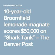 "10-year-old Broomfield lemonade magnate scores $50,000 on ""Shark Tank"" – The Denver Post"