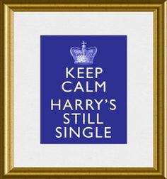 Keep Calm Harrys Still Single Prince Royal by BuckeyeStudio, $10.00
