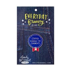 This Everyday Bravery Pin gives yourself or someone you love a little credit to declare: Stopped Reading The Comments. Psst...buy 5 or more pins, get 20% off!