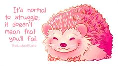 """« """"It's Normal To Struggle"""" Hedgehog Inspirational Animal Quotes, Cute Animal Quotes, Cute Quotes, Best Quotes, Motivational Quotes, Cute Animals, Cute Animal Drawings, Cute Drawings, Words Of Encouragement"""
