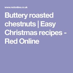 Buttery roasted chestnuts | Easy Christmas recipes - Red Online
