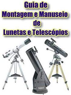 Guia de Montagem e Manuseio de Lunetas e Telescópios; Veja em detalhes neste site http://www.mpsnet.net/1/651.html