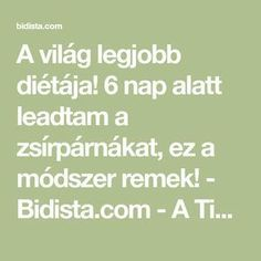 A világ legjobb diétája! 6 nap alatt leadtam a zsírpárnákat, ez a módszer remek! - Bidista.com - A TippLista! Nap, Food And Drink, Math Equations, Health, Style, Swag, Health Care, Healthy, Salud