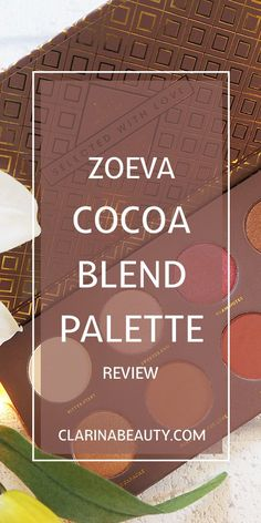 Zoeva Cocoa Blend Palette | Review www.clarinabeauty.com