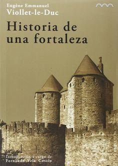 Historia de una fortaleza= (Histoire d' une forteresse)/ Eugène Emmanuel Viollet-Le-Duc; introducción Fernando Vela Cossío. Signatura: 751 VIO  Na biblioteca: http://kmelot.biblioteca.udc.es/record=b1519367~S1*gag