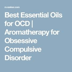 Best Essential Oils for OCD   Aromatherapy for Obsessive Compulsive Disorder