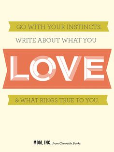 Write about what you love.