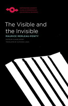 The Visible and the Invisble by Maurice Merleau-Ponty
