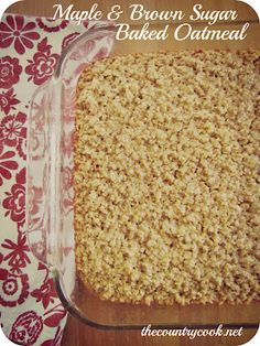 The Country Cook: Maple & Brown Sugar Baked Oatmeal! I love baked oatmeal!