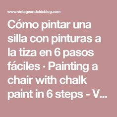 Cómo pintar una silla con pinturas a la tiza en 6 pasos fáciles · Painting a chair with chalk paint in 6 steps - Vintage & Chic. Pequeñas historias de decoración · Vintage & Chic. Pequeñas historias de decoración · Blog decoración. Vintage. DIY. Ideas para decorar tu casa Decoracion Vintage Chic, Hand Painted Furniture, Furniture Makeover, Chalk Paint, Virginia, Diy, Painting, Home, Stripping Furniture