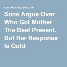 Sons Argue Over Who Got Mother The Best Present. But Her Response Is Gold