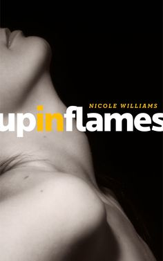 Nicole Williams : UP IN FLAMES Heading Your Way Great book!
