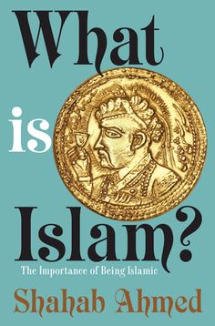 Shahab Ahmed's book demonstrates that literature and art are just as important as Shariah to understanding Islam