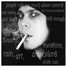 Such truth. Such beauty. Quotes. Ville Valo. Inspirational Quotes. Love.