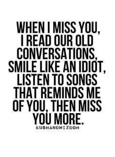 When I miss you.... I can't stop thinking about you and all of the good times we had.....