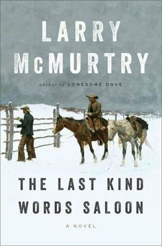 The Last Kind Words Saloon by Larry McMurty