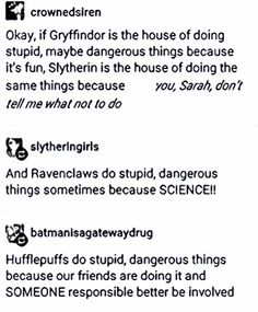 Though there are other reasons why  Hufflepuff and ravenclaw  would do it that is pretty on point