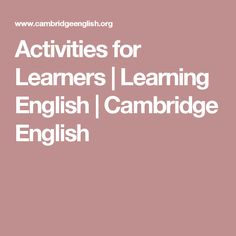 Activities for Learners | Learning English | Cambridge English