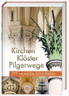 Kirchen, Klöster, Pilgerwege: 299 versteckte Schönheiten: Amazon.de: Dirk Klingner: Bücher