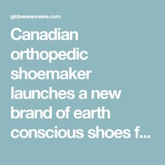Canadian orthopedic shoemaker launches a new brand of earth conscious shoes for vibrant living
