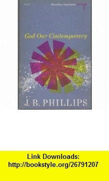 God Our Contemporary J. B. Phillips ,   ,  , ASIN: B000NS1SZ0 , tutorials , pdf , ebook , torrent , downloads , rapidshare , filesonic , hotfile , megaupload , fileserve