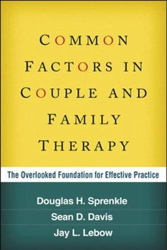 Common Factors in Couple and Family Therapy: The Overlooked Foundation for Effective Practice by Douglas H. Sprenkle PhD, http://www.amazon.com/dp/1462514537/ref=cm_sw_r_pi_dp_cpqYsb05S6PWM