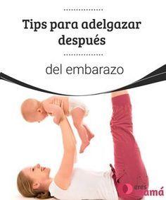 Tips para adelgazar después del embarazo   Te damos tips para adelgazar después del embarazo de forma saludable y cómo incorporar una rutina de ejercicios sin sacrificar el disfrute de tu bebé.