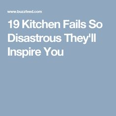 19 Kitchen Fails So Disastrous They'll Inspire You