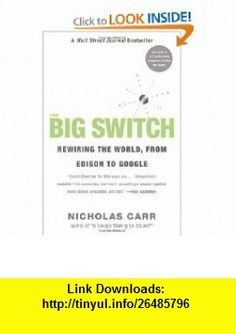 The Big Switch Rewiring the World, from Edison to Google (9780393333947) Nicholas Carr , ISBN-10: 0393333949  , ISBN-13: 978-0393333947 ,  , tutorials , pdf , ebook , torrent , downloads , rapidshare , filesonic , hotfile , megaupload , fileserve