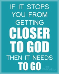 If it Stops You from Getting Closer to God, Then it Needs to Go - Inspirations