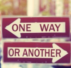 One way it another