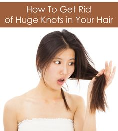 Hair Detangling Tips ~ How To Get Rid of Huge Knots in Your Hair