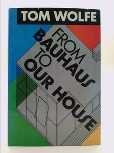 From Bauhaus to Our House (Tom Wolfe) | New and Used Books from Thrift Books