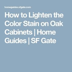 How to Lighten the Color Stain on Oak Cabinets | Home Guides | SF Gate