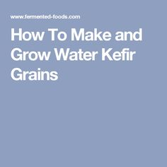 How To Make and Grow Water Kefir Grains