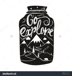 Vector hand drawn lettering art. Go explore. Typography poster with jar, mountains, bear, clouds and calligraphic quote. Motivational lettered phrase for prints, tattoo art or greeting card design