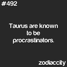 nothing like an impending deadline to make it happen. Taurus Zodiac Sign Horoscopes @ Astrology Sector