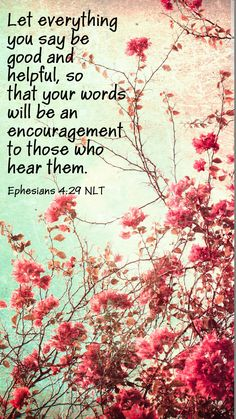 Let everything you say be helpful...Ephesians 4:29