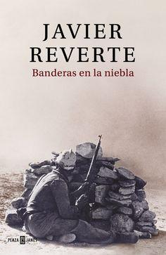 'Banderas en la niebla', de Javier Reverte. Una historia real escrita con los rasgos de una novela.  Un libro excepcional sobre la Guerra Civil Española.