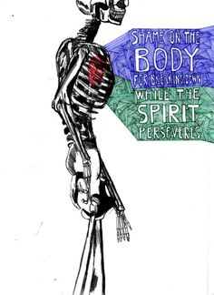 """Shame on the body for breaking downwhile the spirit perseveres""."