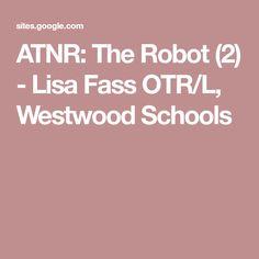 ATNR: The Robot (2) - Lisa Fass OTR/L, Westwood Schools