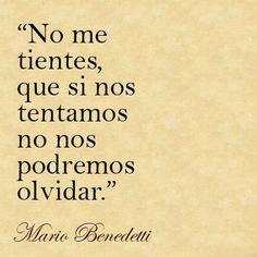 """""""No me tientes, que si nos tentamos no nos podremos olvidar."""" #MarioBenedetti #Poemas #Candidman"""