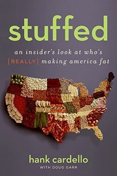 Stuffed: An Insider's Look at Who's (Really) Making America Fat by Hank Cardello Book Cover Design, Book Design, Ap Language And Composition, Good Books, My Books, Book Jacket, Nonfiction Books, Infographic, Fat