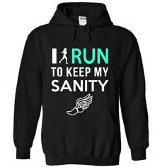 I Run To Keep My Sanity. NOT SOLD IN STORES Other styles and colors are available in the options. Choose your style and color below **30 Day 100% Satisfaction GUARANTEED **100% Safe & Secure Checkout **VERY High Quality Tees & Hoodies IMPORTANT :Buy 2 or more and get discounted shipping.
